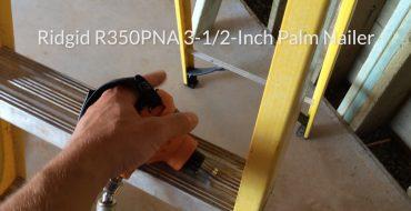 Tool Review: RIDGID R350PNA 3-1/2-Inch Palm Nailer